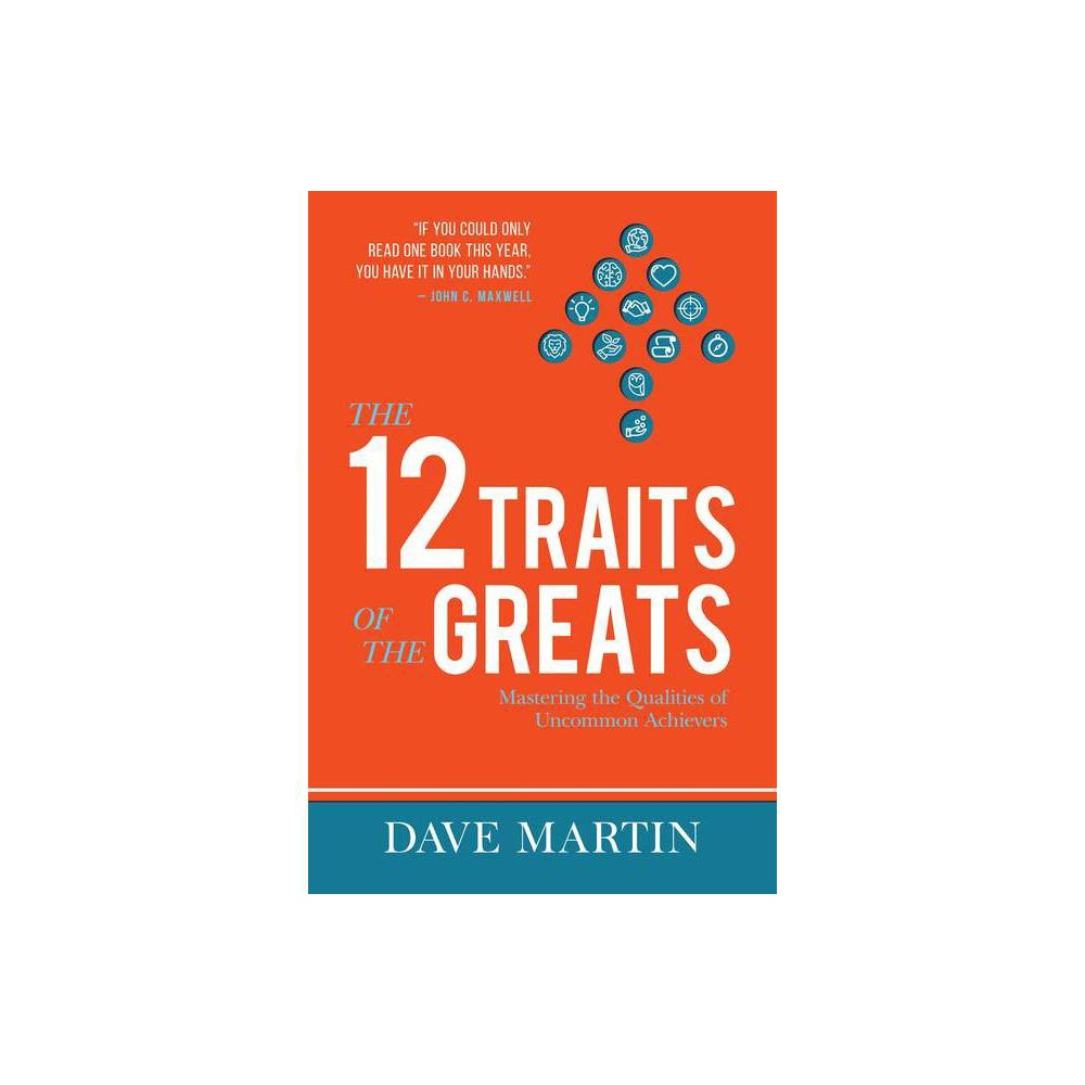 The 12 Traits Of The Greats By Dave Martin Paperback