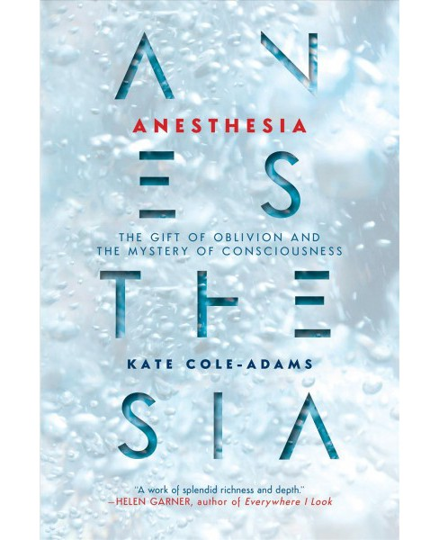 Anesthesia : The Gift of Oblivion and the Mystery of Consciousness -  by Kate Cole-Adams (Hardcover) - image 1 of 1