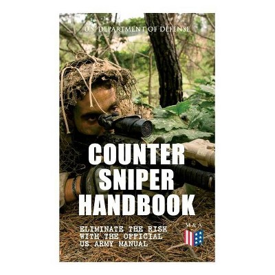 Counter Sniper Handbook - Eliminate the Risk with the Official US Army Manual - (Paperback)