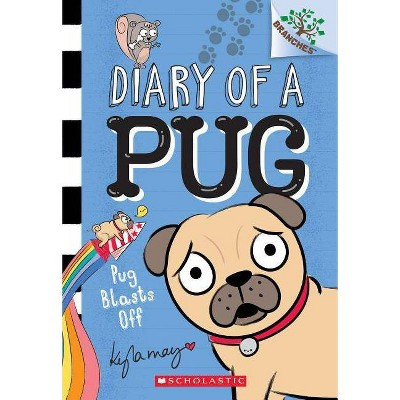 Pug Blasts Off: A Branches Book (Diary of a Pug #1), Volume 1 - by Kyla May (Paperback)