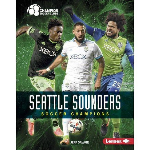 Seattle Sounders - (Champion Soccer Clubs) by  Jeff Savage (Hardcover) - image 1 of 1