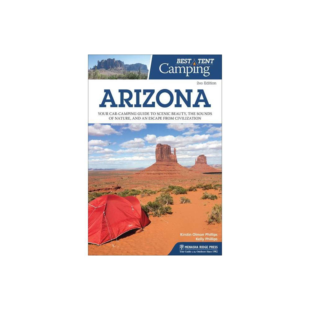 Best Tent Camping: Arizona - 2nd Edition by Kirstin Olmon Phillips & Kelly Phillips (Paperback) Compare