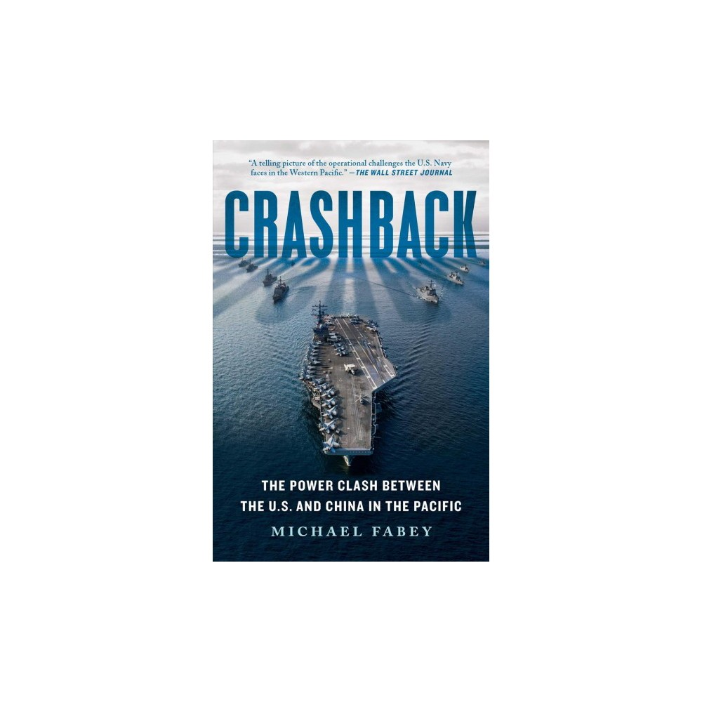 Crashback : The Power Clash Between the U.S. and China in the Pacific - Reprint by Michael Fabey
