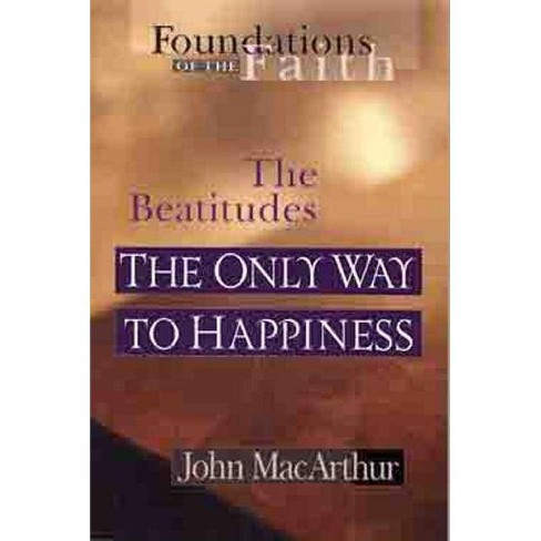 The Only Way to Happiness - (Foundations of the Faith (Moody)) by  John MacArthur (Paperback) - image 1 of 1