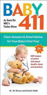 Baby 411 : Clear Answers & Smart Advice for Your Baby's First Year - (Paperback)
