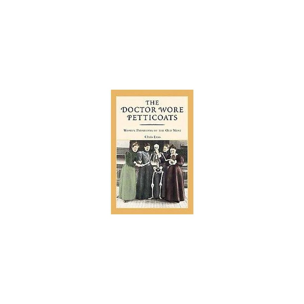 Doctor Wore Petticoats : Women Physicians Of The Old West (Paperback) (Chris Enss)