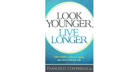 Look Younger, Live Longer (Paperback) (M.D. Francisco Contreras) - image 1 of 1