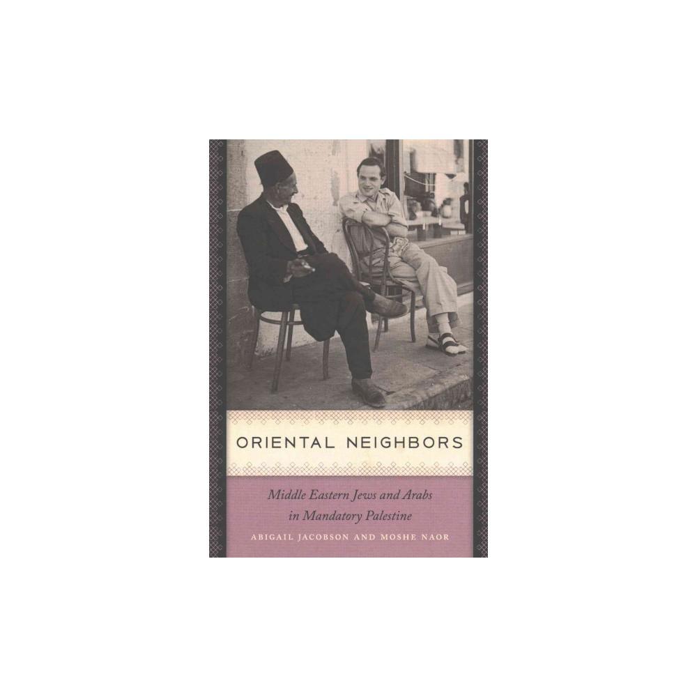 Oriental Neighbors : Middle Eastern Jews and Arabs in Mandatory Palestine (Paperback) (Abigail Jacobson
