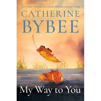 My Way to You - (Creek Canyon) by  Catherine Bybee (Paperback)