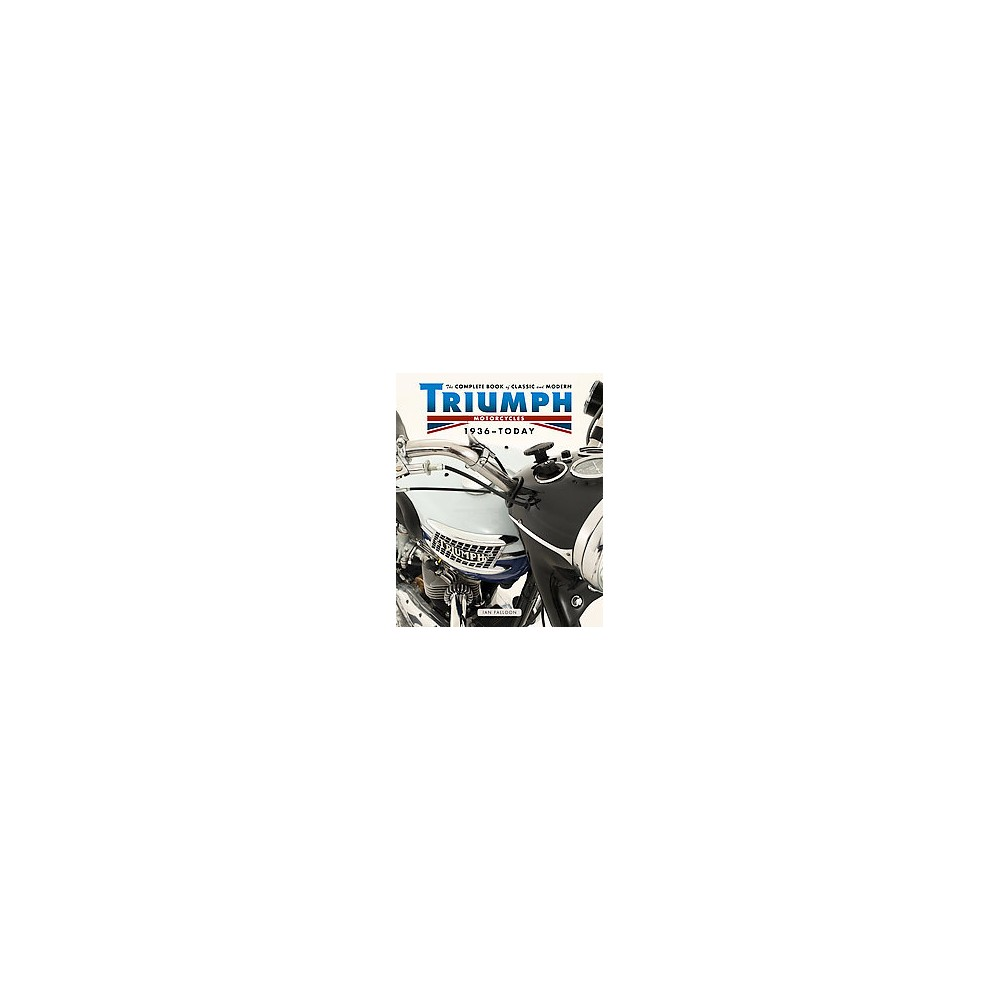Complete Book of Classic and Modern Triumph Motorcycles 1937-Today (Hardcover) (Ian Falloon)