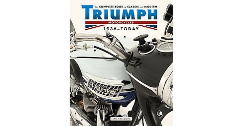 Complete Book of Classic and Modern Triumph Motorcycles 1937-Today (Hardcover) (Ian Falloon) - image 1 of 1
