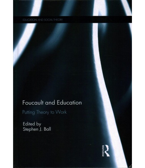 Foucault and Education : Putting Theory to Work -  (Hardcover) - image 1 of 1