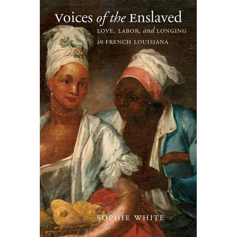 Voices of the Enslaved - (Published by the Omohundro Institute of Early American Histo) by  Sophie White (Hardcover) - image 1 of 1