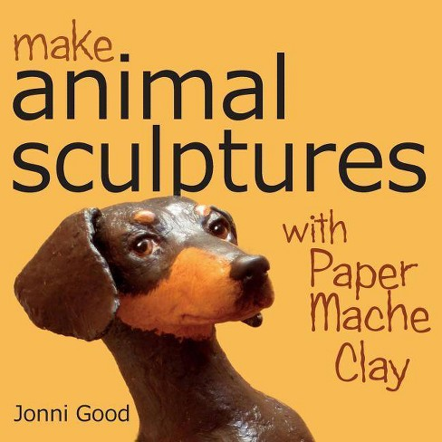 Make Animal Sculptures with Paper Mache Clay - by  Jonni Good (Paperback) - image 1 of 1