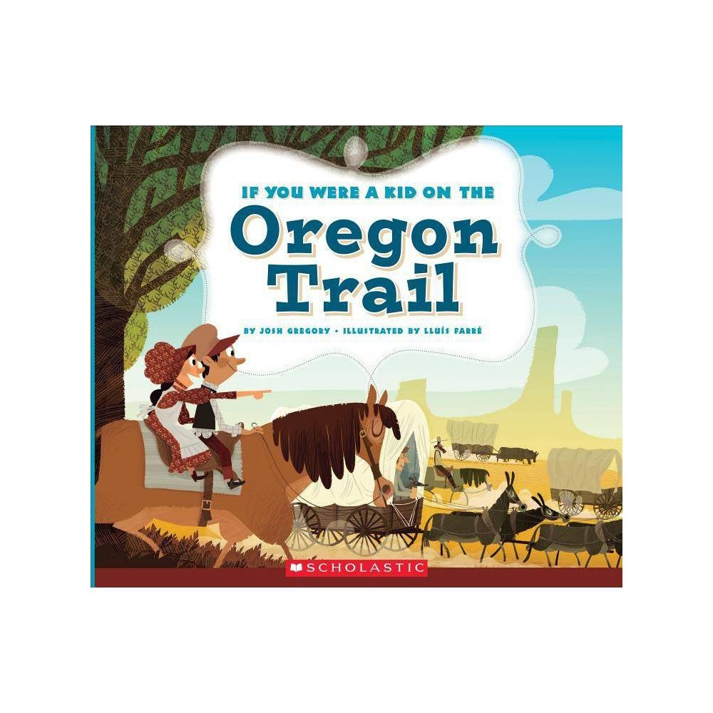 If You Were A Kid On The Oregon Trail If You Were A Kid By Josh Gregory Paperback