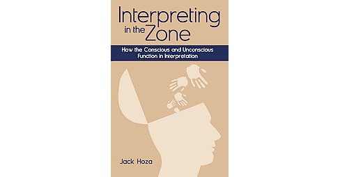 Interpreting in the Zone : How the Conscious and Unconscious Function in Interpretation (Hardcover) - image 1 of 1