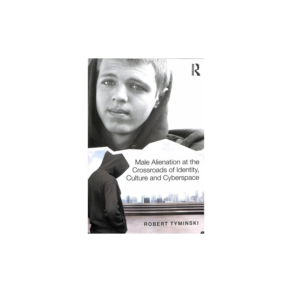 Male Alienation at the Crossroads of Identity, Culture and Cyberspace - 1 Reprint by Robert Tyminski