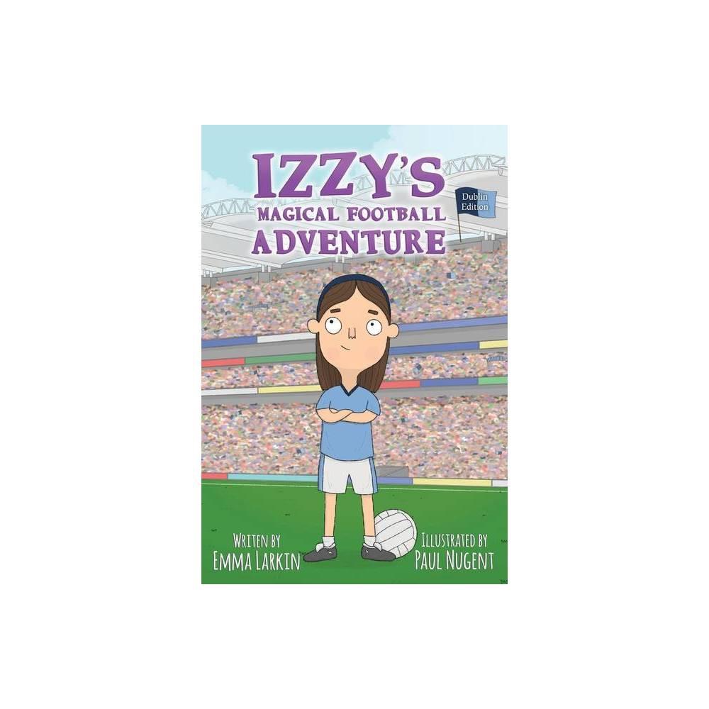 Izzys Magical Football Adventure Dublin Edition By Emma Larkin Paperback