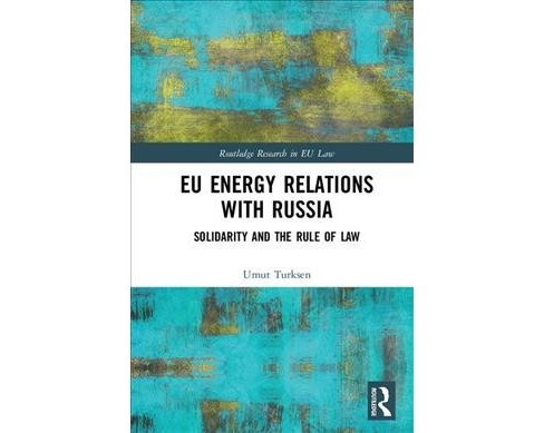 Eu Energy Relations With Russia : Solidarity and the Rule of Law -  by Umut Turksen (Hardcover) - image 1 of 1