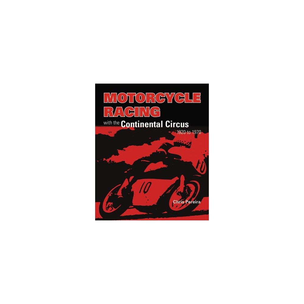 Motorcycle Racing With the Continental Circus 1920 to 1970 - by Chris Pereira (Hardcover)