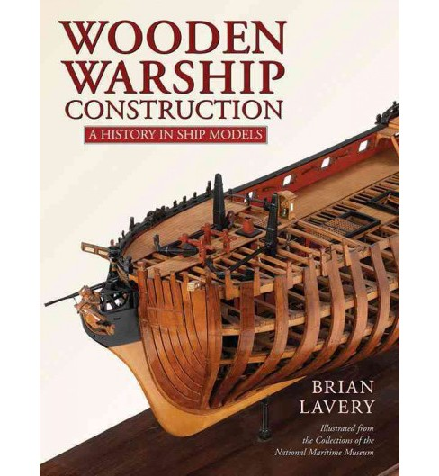 Wooden Warship Construction : A History in Ship Models (Hardcover) (Brian Lavery) - image 1 of 1