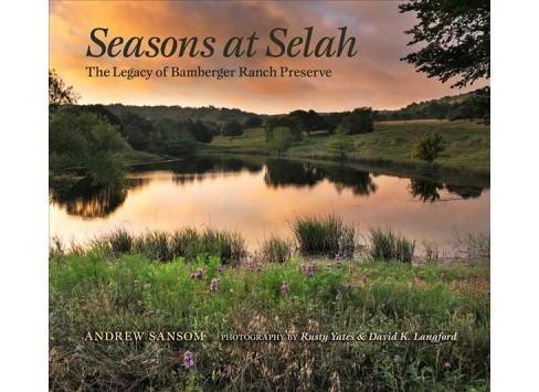 Seasons at Selah : The Legacy of Bamberger Ranch Preserve -  by Andrew Sansom (Hardcover) - image 1 of 1