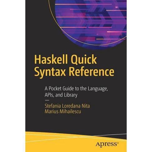 Haskell Quick Syntax Reference - by  Stefania Loredana Nita & Marius Mihailescu (Paperback) - image 1 of 1