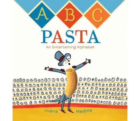 ABC Pasta : An Entertaining Alphabet (School And Library) (Juana Medina) - image 1 of 1