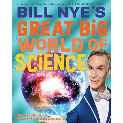 Bill Nye's Great Big World of Science - by  Bill Nye & Gregory Mone (Hardcover)