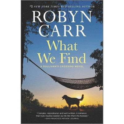 What We Find - (Sullivan's Crossing, 1) by Robyn Carr (Paperback)
