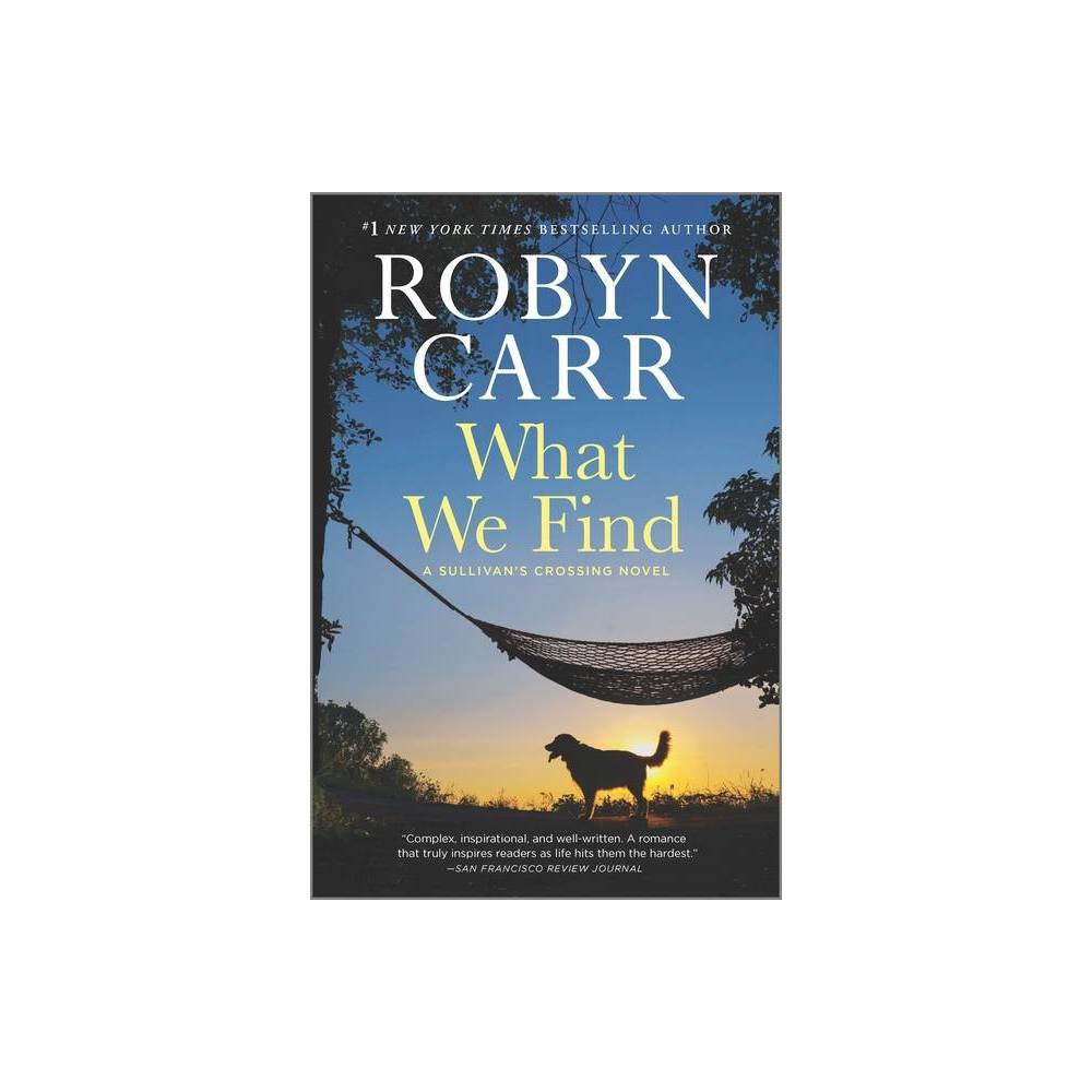 What We Find Sullivan 39 S Crossing 1 By Robyn Carr Paperback