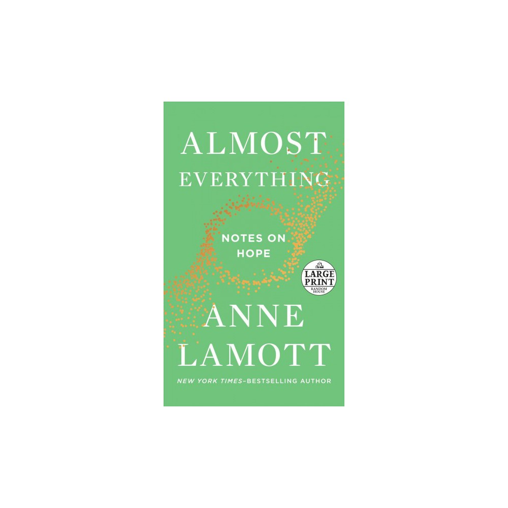 Almost Everything : Notes on Hope - Large Print by Anne Lamott (Paperback) Almost Everything : Notes on Hope - Large Print by Anne Lamott (Paperback)