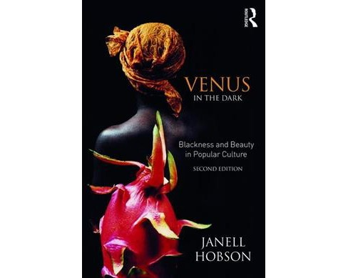 Venus in the Dark : Blackness and Beauty in Popular Culture -  by Janell Hobson (Paperback) - image 1 of 1