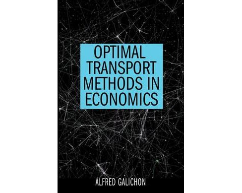 Optimal Transport Methods in Economics (Hardcover) (Alfred Galichon) - image 1 of 1