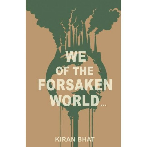 We of the forsaken world... - by  Kiran Bhat (Paperback) - image 1 of 1