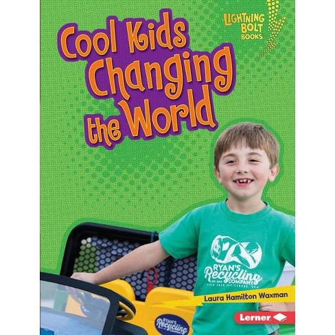 Cool Kids Changing the World - (Lightning Bolt Books (R) -- Kids in Charge!) by  Laura Hamilton Waxman - image 1 of 1