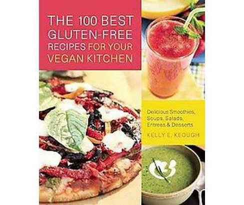 The 100 Best Gluten-free Recipes for Your Vegan Kitchen (Paperback) - image 1 of 1