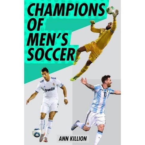 Champions of Men's Soccer - by  Ann Killion (Hardcover) - image 1 of 1