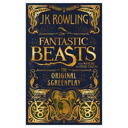 Fantastic Beasts And Where To Find Them The Original Screenplay Hardcover By J K Rowling Target