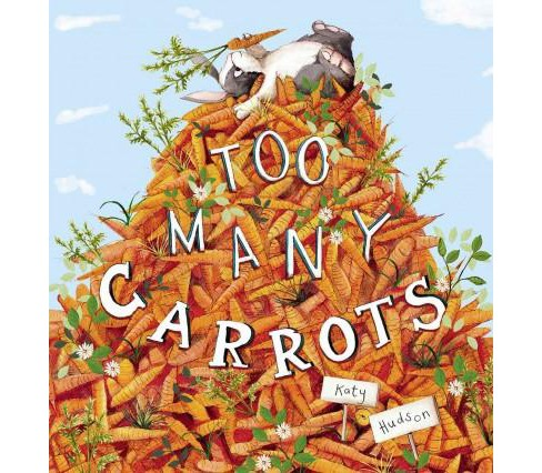 Too Many Carrots (Hardcover) (Katy Hudson) - image 1 of 1
