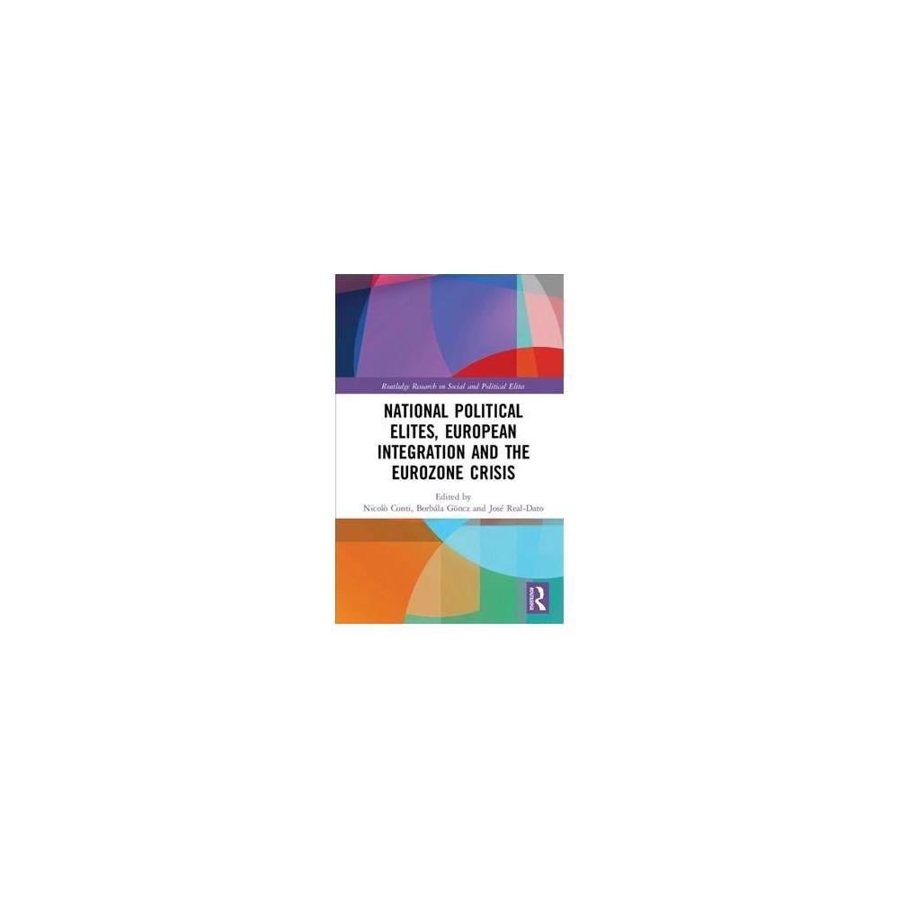National Political Elites, European Integration and the Eurozone Crisis - (Hardcover)