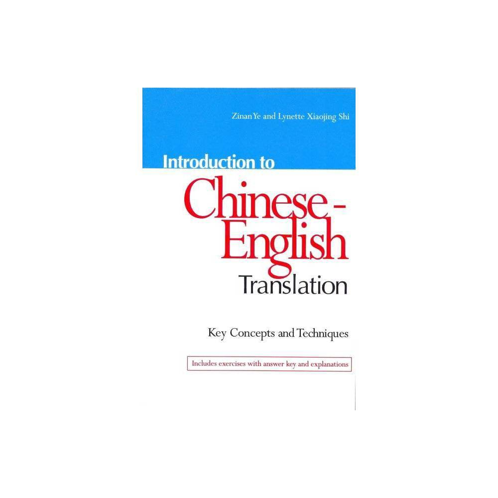 Introduction to Chinese-English Translation - (Key Concepts and Techniques) (Paperback) Introduction to Chinese-English Translation is the first book published in the U.S. that addresses how to translate from Chinese into English. Part One discusses basic issues in translation. Part Two introduces ten essential skills with the help of actual translation examples. Part Three deals with more advanced issues such as metaphors, idioms, and text analysis. Part Four presents six texts of different types for translation practice. A sample translation is provided for each, and translation strategies are analyzed and discussed. --This unique book is the only resource on Chinese-English translation published in the U.S. --A practical, hands-on book for anyone involved in Chinese-English translation, including professional translators, interpreters, and advanced students --Full of examples, explanations, and exercises Zinan Ye has had a long career in translation, as a medical translator and as an educator at Hangzhou University and the Monterey Institute of International Studies. He has written books on translation and writes regularly for Chinese Translators Journal. Lynette Xiaojing Shi has been a translator and interpreter for 30 years, including at the United Nations. She has taught at the University of Hawaii and the Monterey Institute of International Studies. She has translated a novel and has consulted on Chinese-English dictionaries published in China.