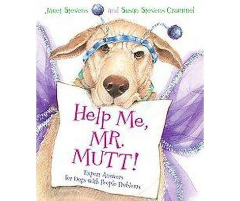 Help Me, Mr. Mutt! : Expert Answers for Dogs With People Problems (School And Library) (Janet Stevens) - image 1 of 1