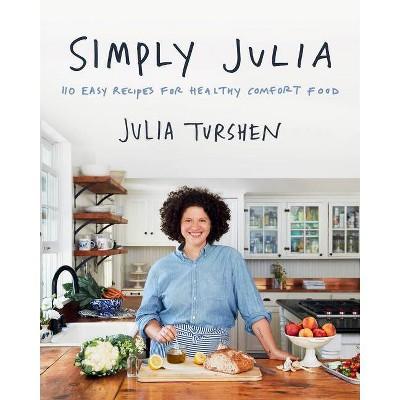 Simply Julia - by  Julia Turshen (Hardcover)
