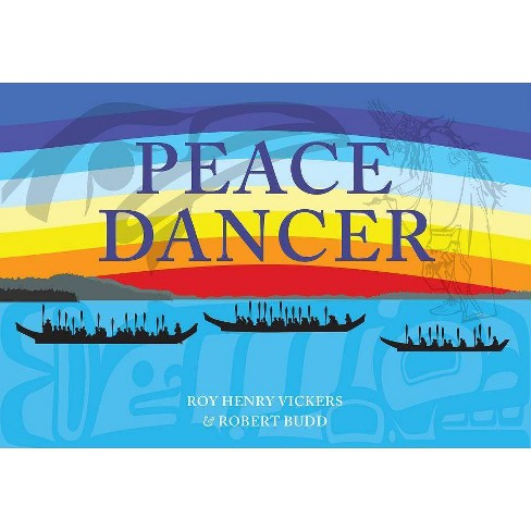Peace Dancer - by  Roy Henry Vickers & Robert Budd (Hardcover) - image 1 of 1