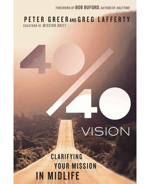 40 / 40 Vision : Clarifying Your Mission in Midlife (Hardcover) (Peter Greer) - image 1 of 1