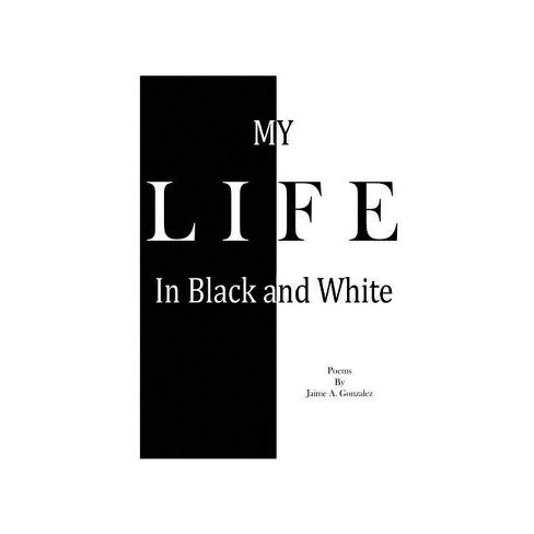 My Life In Black & White - by  Jaime a Gonzalez (Paperback) - image 1 of 1