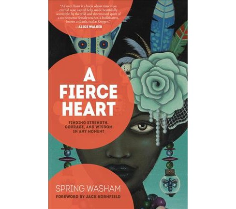 Fierce Heart : Finding Strength, Courage and Wisdom in Any Moment -  by Spring Washam (Paperback) - image 1 of 1