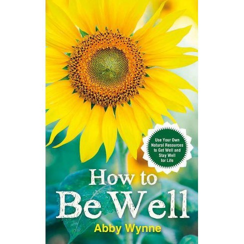 How to Be Well - by  Abby Wynne (Paperback) - image 1 of 1