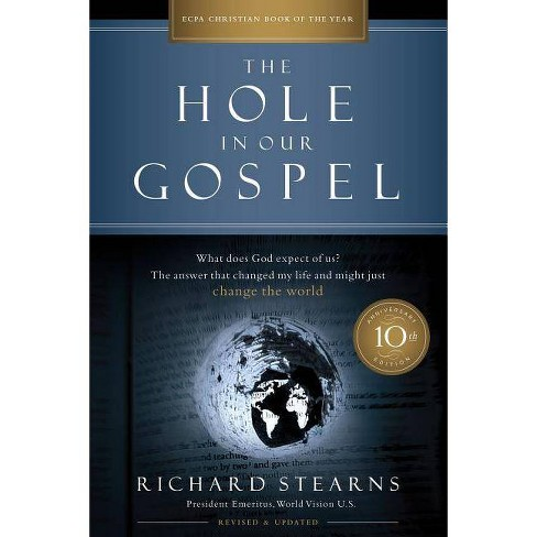 The Hole in Our Gospel 10th Anniversary Edition - 10 Edition by  Richard Stearns (Paperback) - image 1 of 1
